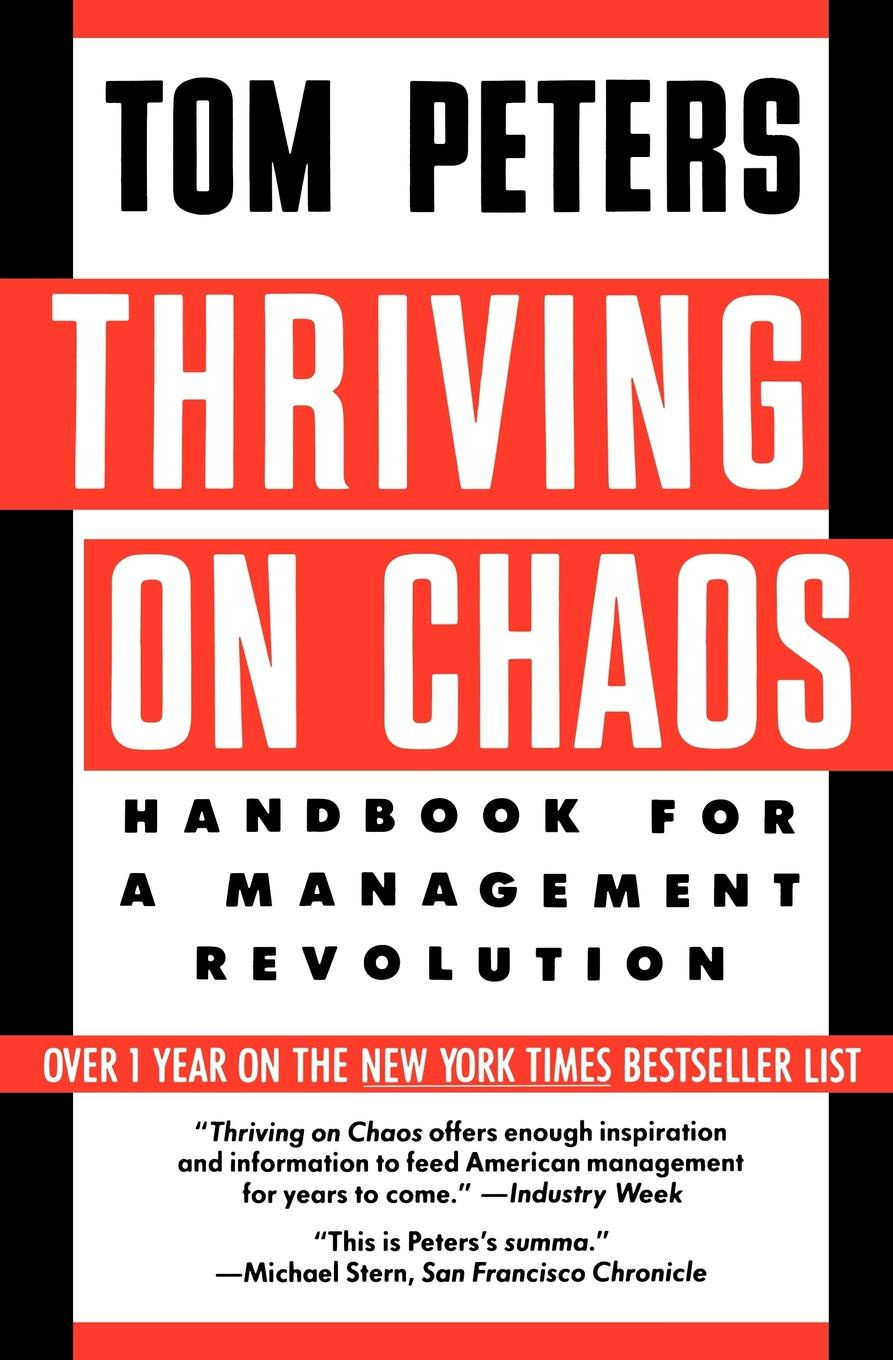 Tom Peters, Donada Peters Thriving on Chaos. Handbook for a Management Revolution