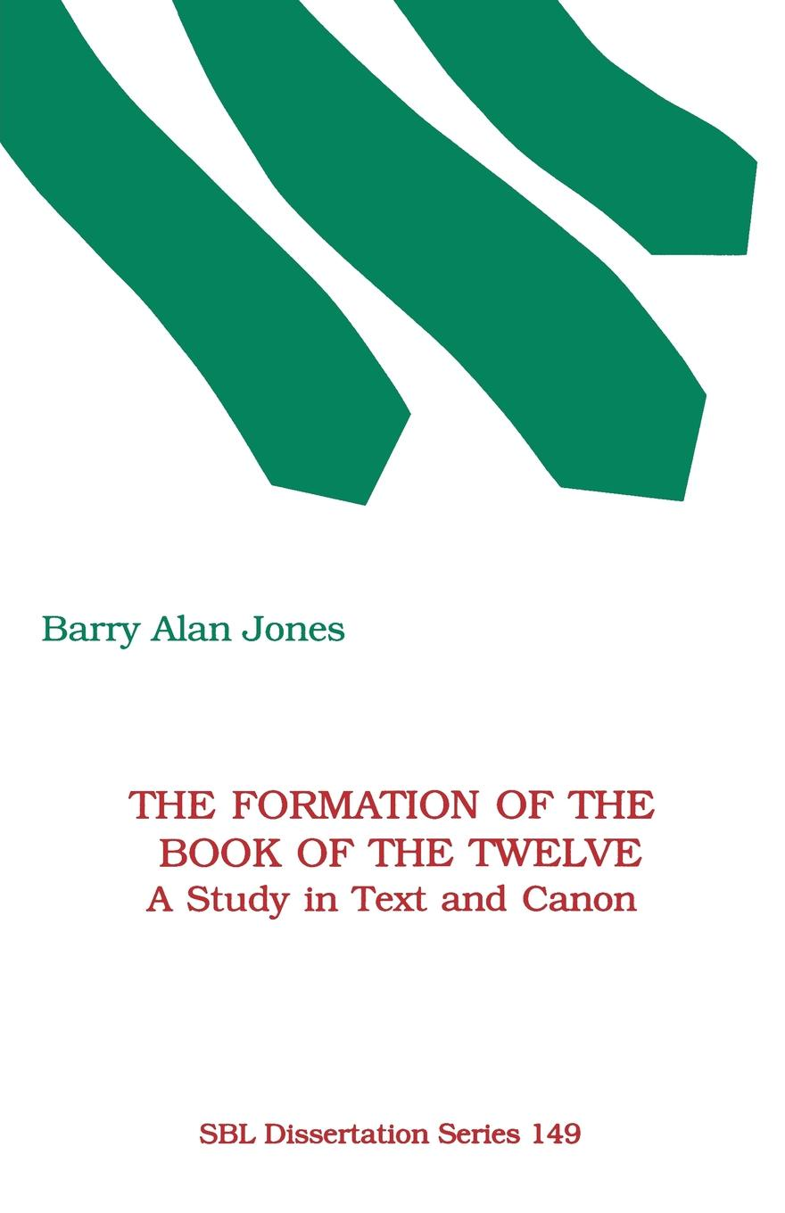 Barry Alan Jones The Formation of the Book of the Twelve. A Study in Text and Canon barry hutchison afterworlds the book of doom