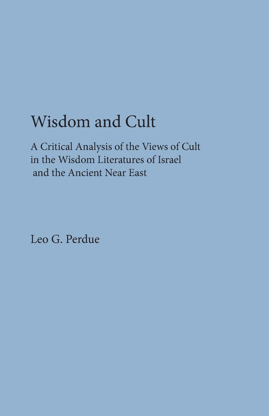 Leo G. Perdue Wisdom and Cult. A Critical Analysis of the Views of Cult philip a g sabin the third world war scare in britain a critical analysis