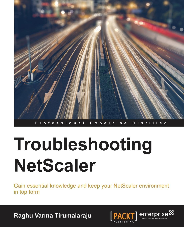 Raghu Varma Tirumalaraju Netscaler Troubleshooting Guide недорго, оригинальная цена