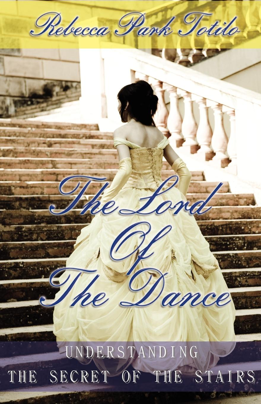 Rebecca Park Totilo The Lord of the Dance. Understanding the Secret of the Stairs. judy christenberry rebecca s little secret