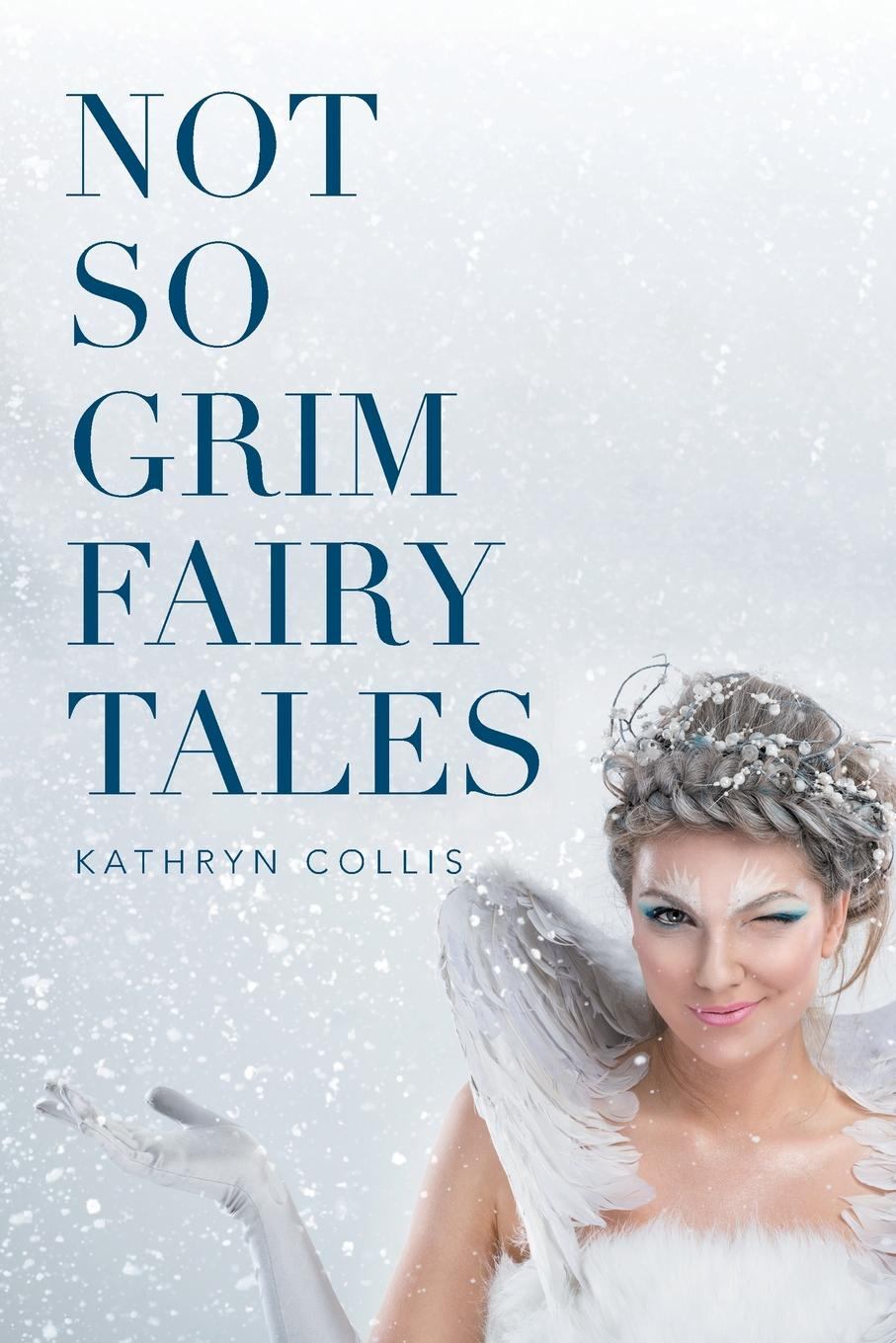 Kathryn Collis Not So Grim Fairy Tales selected fairy tales