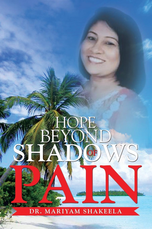 Dr. Mariyam Shakeela Hope Beyond Shadows of Pain reign of shadows