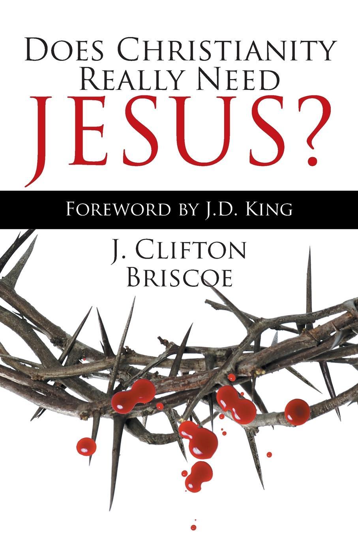 J Clifton Briscoe Does Christianity Really Need Jesus