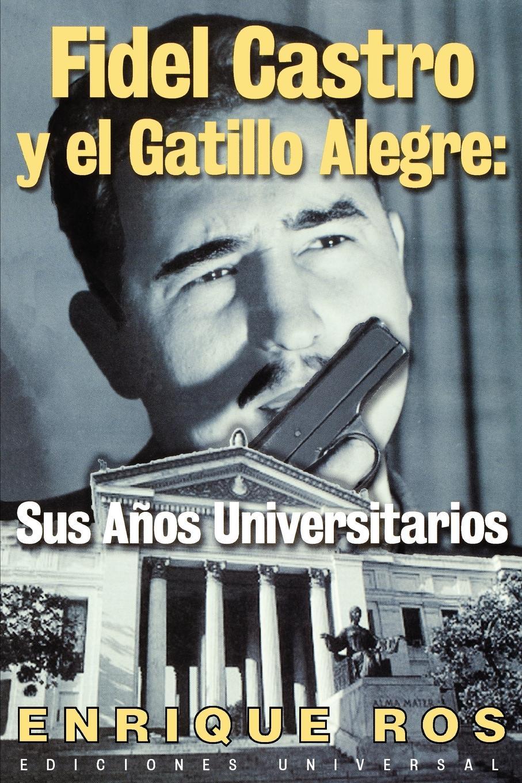 цена Enrique Ros Fidel Castro y el Gatillo Alegre. Sus Anos Universitarios в интернет-магазинах