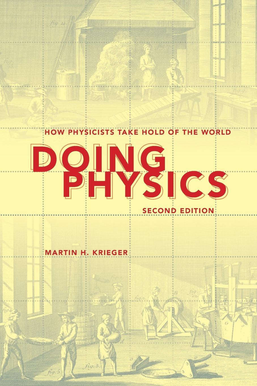 лучшая цена Martin H. Krieger Doing Physics. How Physicists Take Hold of the World