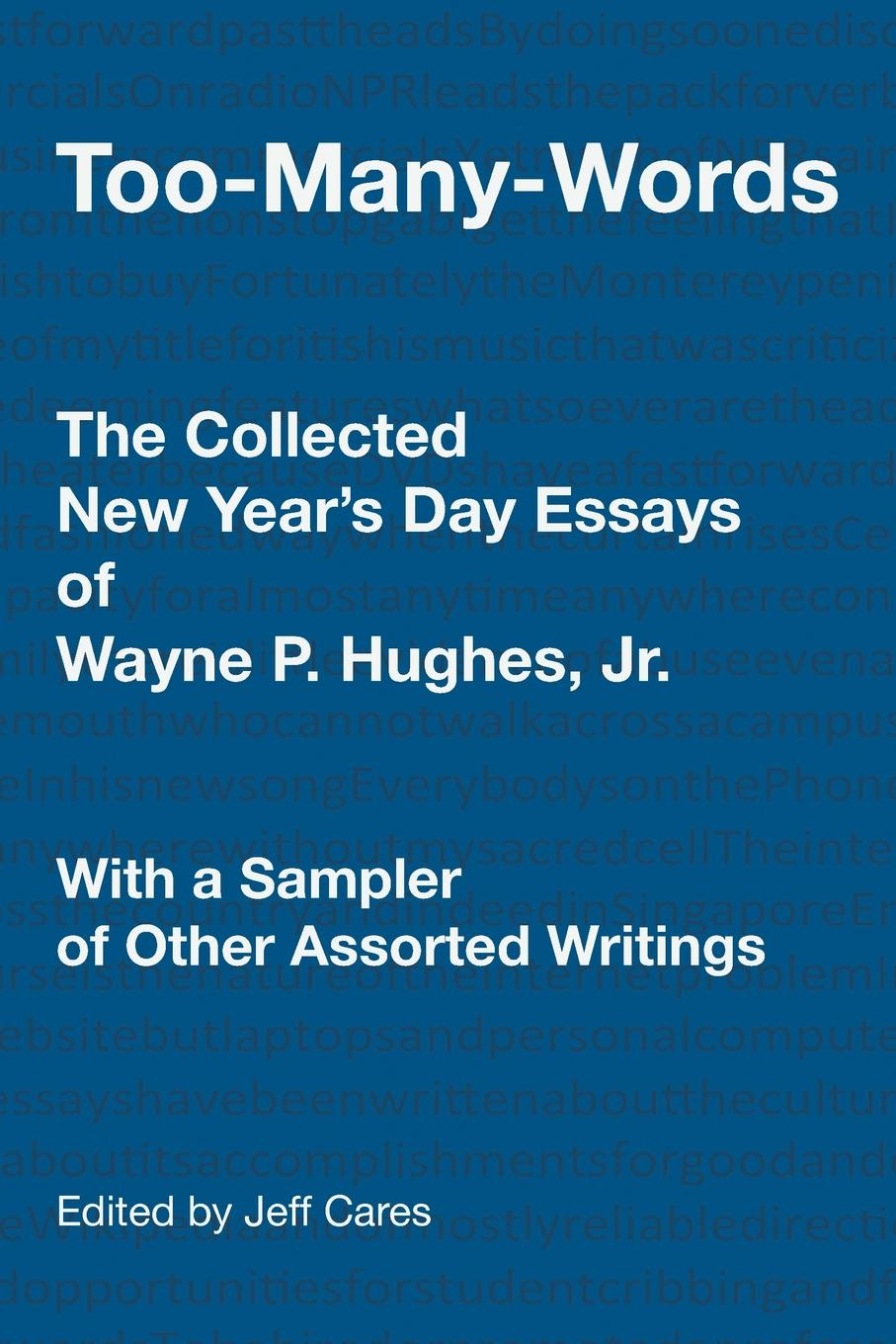 Jeff Cares TOO-MANY-WORDS. The Collected New Year's Day Essays of Wayne P. Hughes, Jr. With a Sampler of Other Assorted Writings isaac torres seeds the collected writings