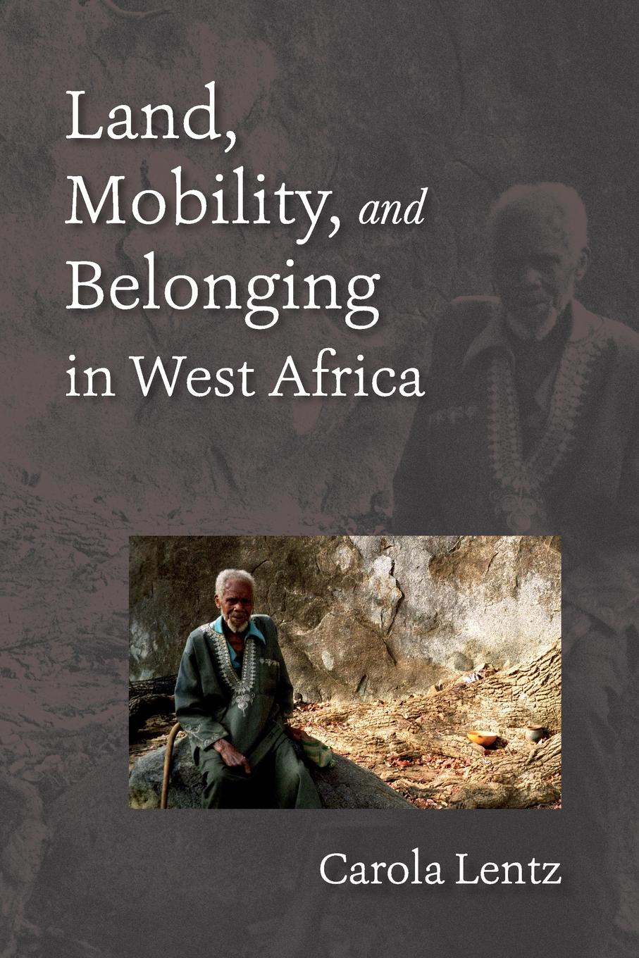 Carola Lentz Land, Mobility, and Belonging in West Africa montserrat guibernau belonging solidarity and division in modern societies