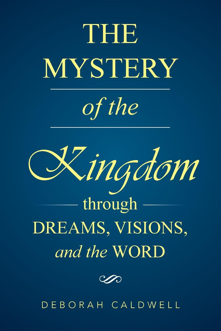Deborah Caldwell The Mystery of the Kingdom Through Dreams, Visions, and the Word dwight edward knight lessons through the word instructors edition
