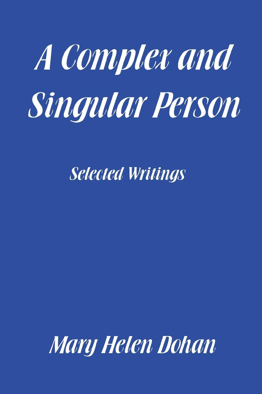 Mary Helen Dohan A Complex and Singular Person. Selected Writings a singular life