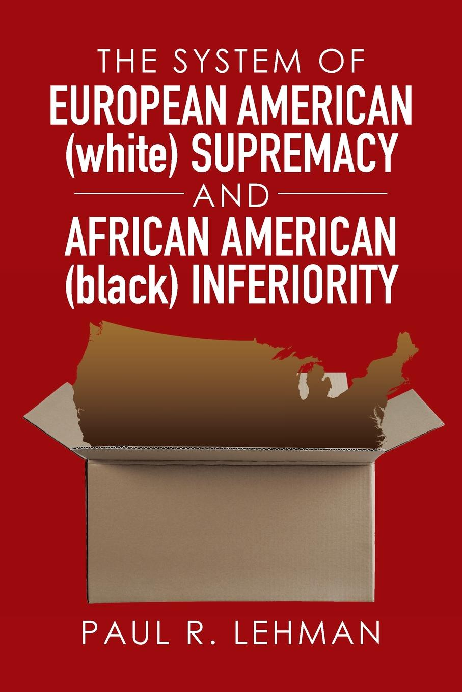 Paul R. Lehman The System of European American (white) Supremacy and African (black) Inferiority