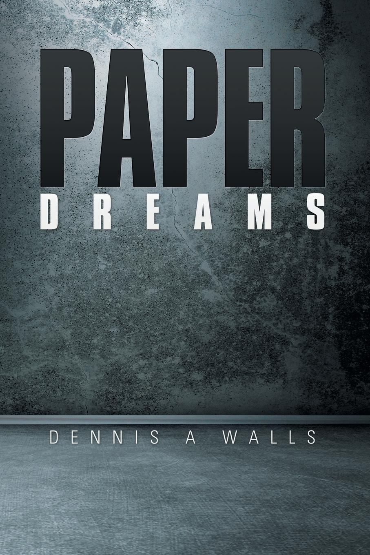 Dennis A Walls Paper Dreams