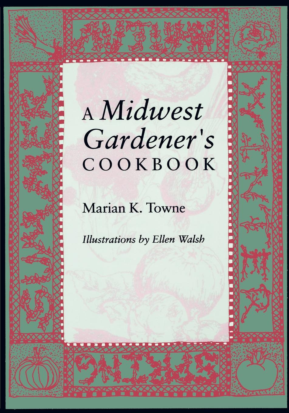 Marian A. Towne A Midwest Gardener S Cookbook