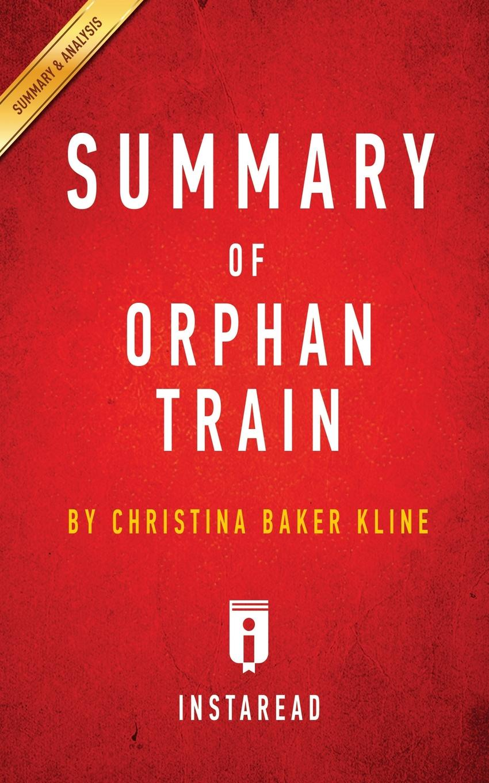 Instaread Summaries Summary of Orphan Train. by Christina Baker Kline . Includes Analysis