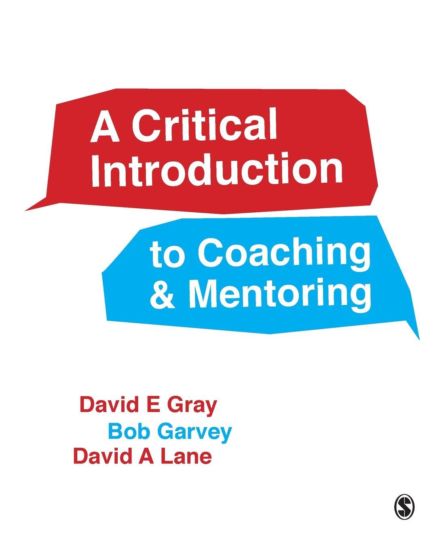 David E Gray, Bob Garvey, David A Lane A Critical Introduction to Coaching and Mentoring lee artz global entertainment media a critical introduction