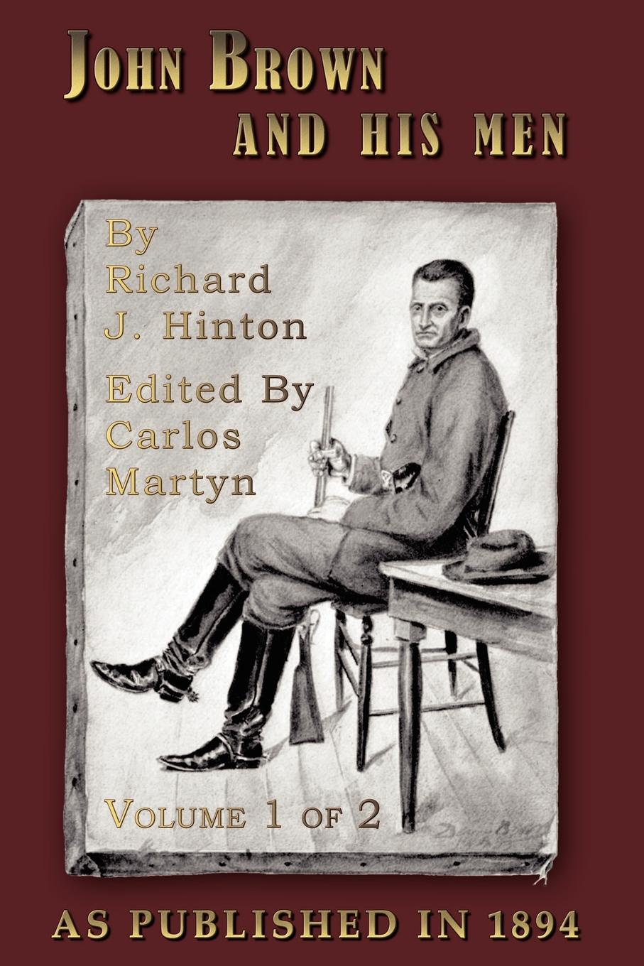 Richard J. Hinton John Brown and His Men. With Some Account of the Roads They Traveled to Reach Harper's Ferry, Volume 1 стоимость