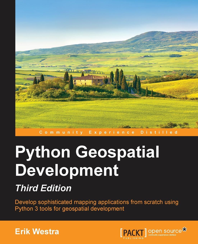 Erik Westra Python GeoSpatial Development, Third Edition