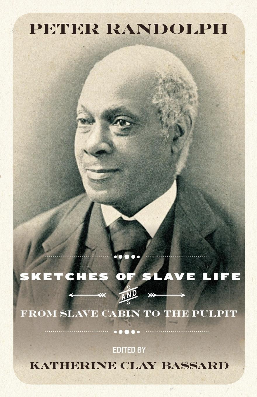 Peter Randolph Sketches of Slave Life and From Slave Cabin to the Pulpit