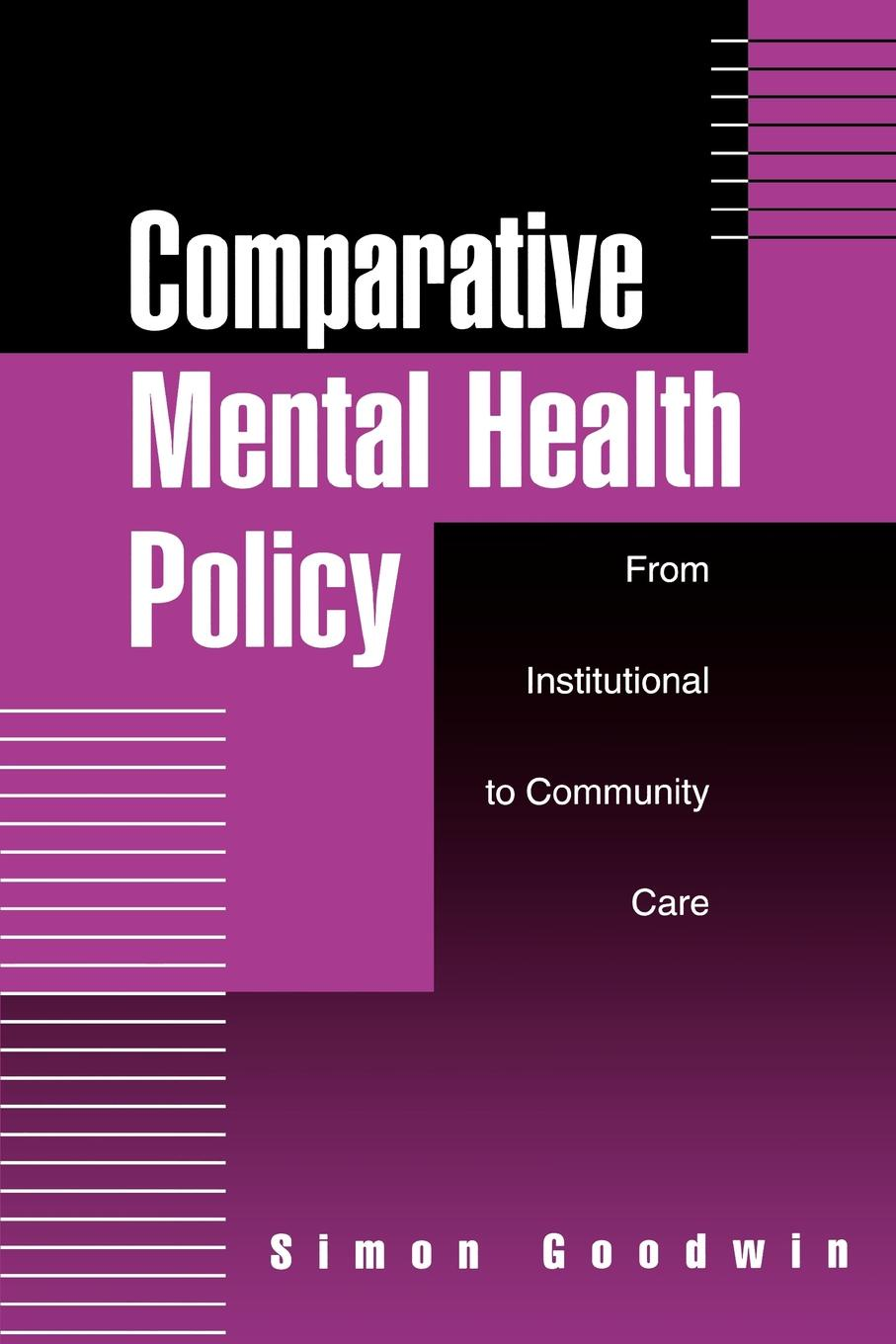 лучшая цена Simon Goodwin Comparative Mental Health Policy. From Institutional to Community Care
