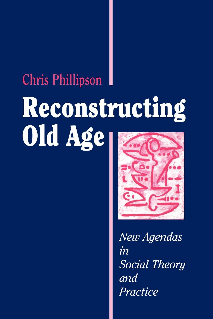 Chris Phillipson Reconstructing Old Age. New Agendas in Social Theory and Practice reconstructing fertility
