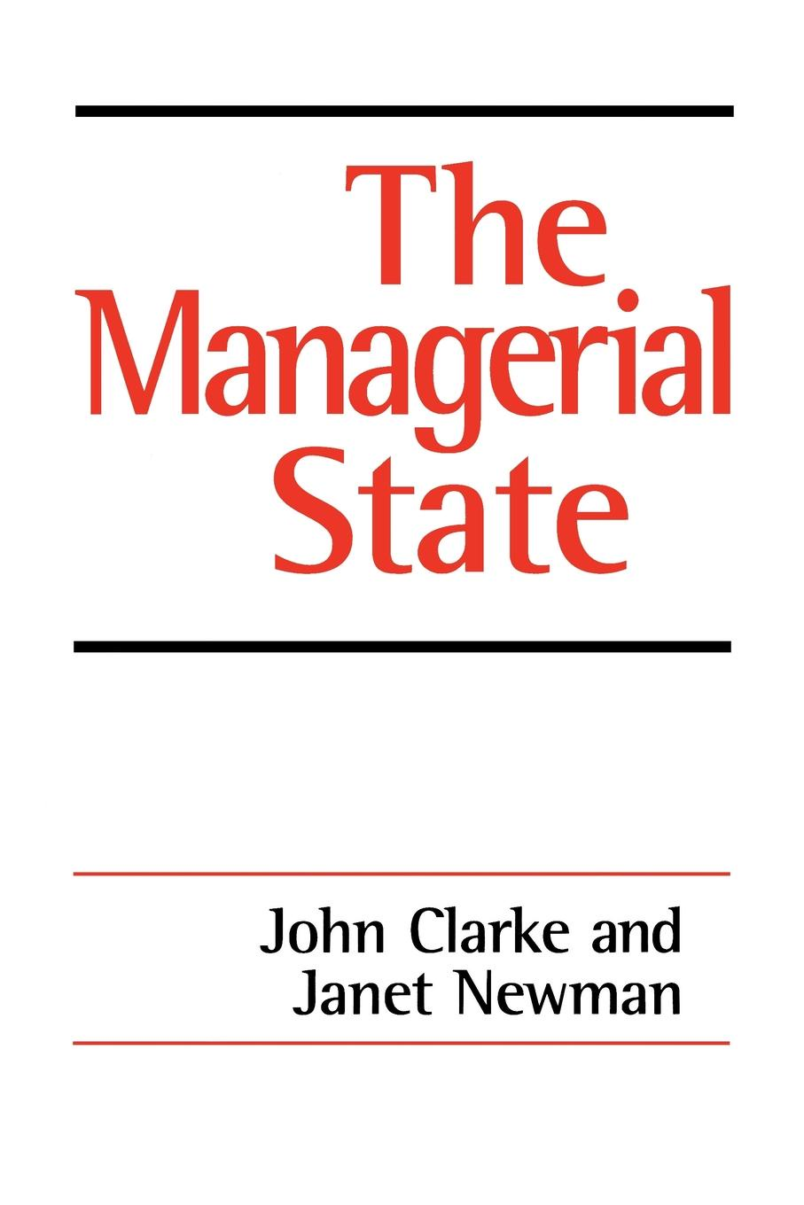 John Clarke, Janet E. Newman, Janet Newman The Managerial State. Power, Politics and Ideology in the Remaking of Social Welfare burke o long planting and reaping albright politics ideology and interpreting the bible