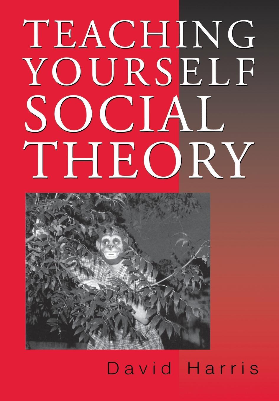 David E. Harris Teaching Yourself Social Theory