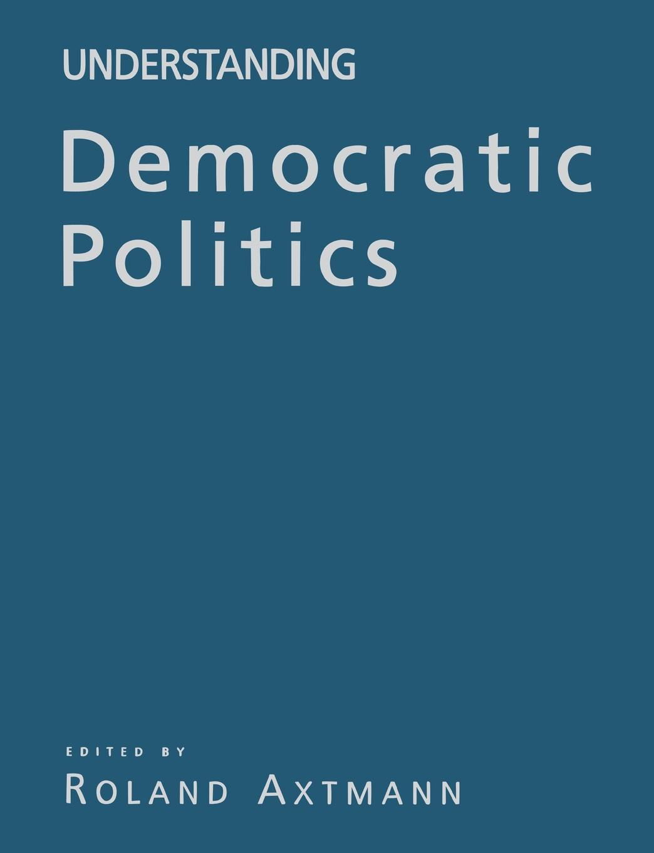Understanding Democratic Politics. An Introduction ivan strenski understanding theories of religion an introduction
