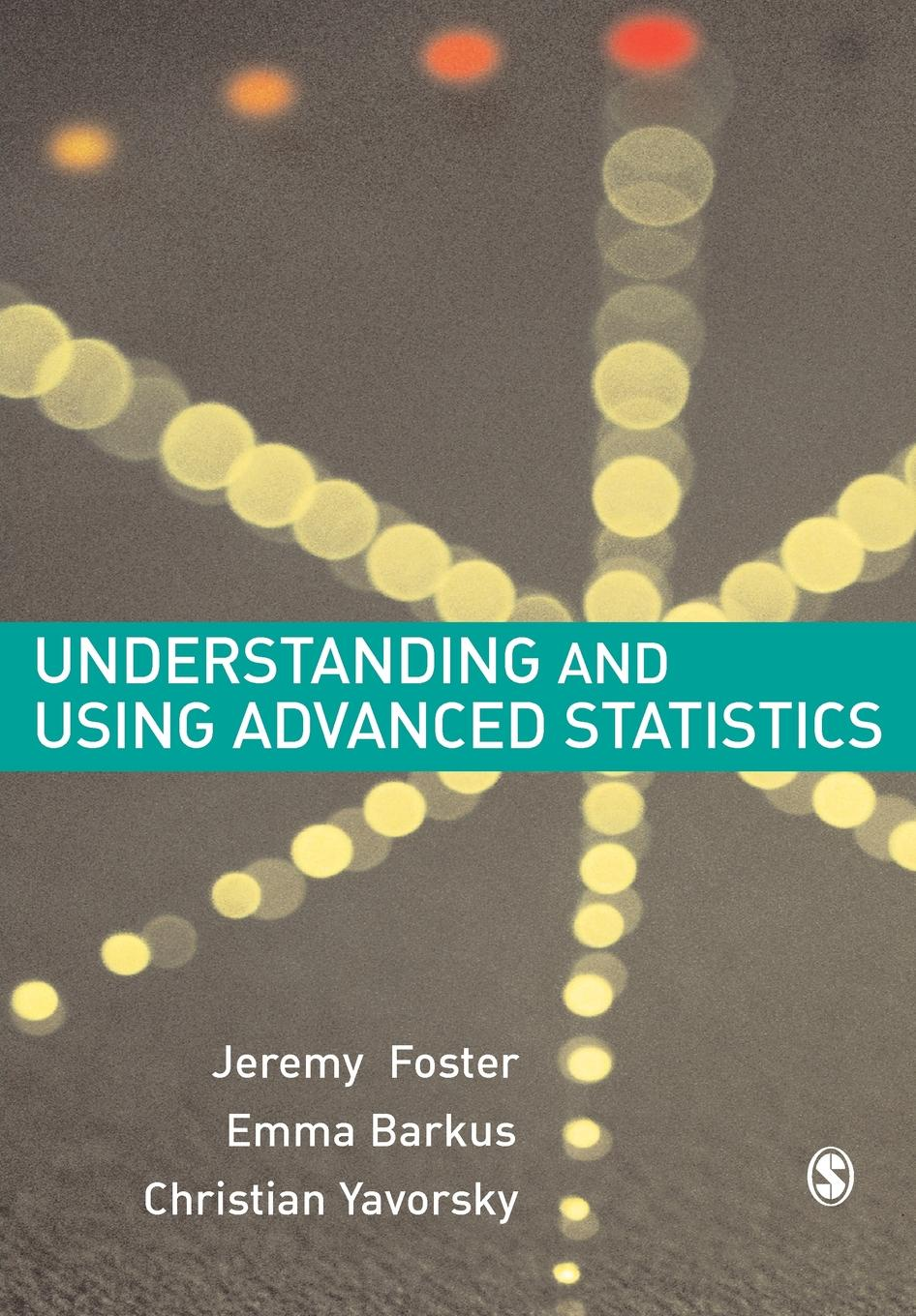 Jeremy J. Dr Foster, Emma Barkus, Christian Yavorsky Understanding and Using Advanced Statistics. A Practical Guide for Students martin abbott lee understanding educational statistics using microsoft excel and spss