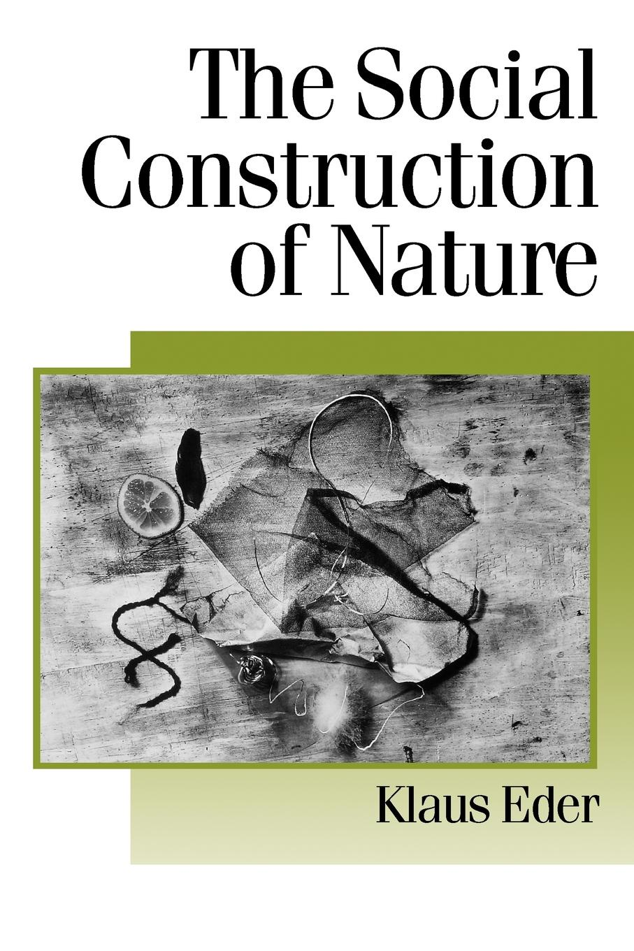 Klaus Eder The Social Construction of Nature. A Sociology of Ecological Enlightenment being ecological
