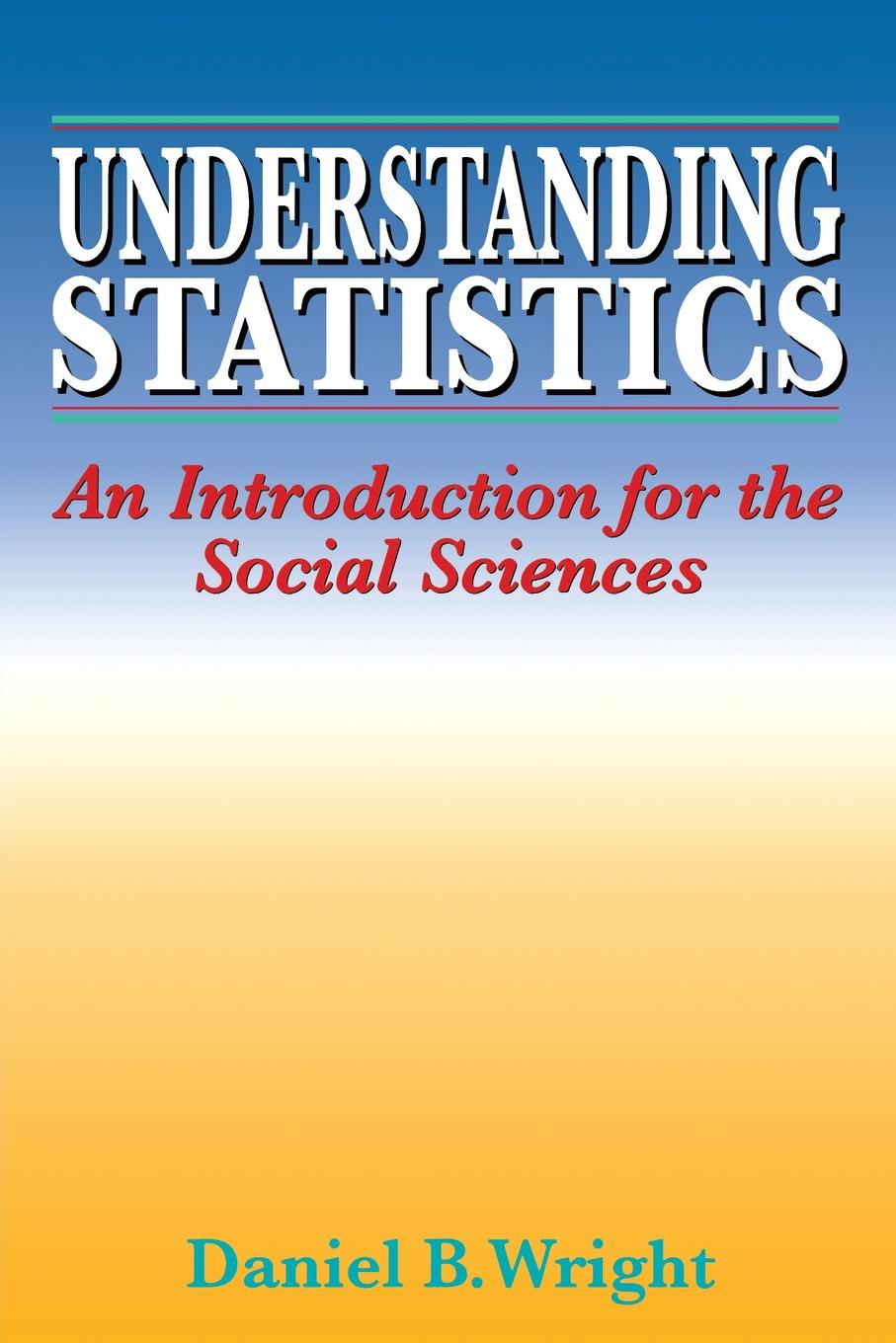 Daniel B. Wright, Wright Understanding Statistics. An Introduction for the Social Sciences michael crawley j statistics an introduction using r