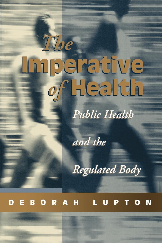 Deborah Professor Lupton, D. Lupton The Imperative of Health. Public Health and the Regulated Body недорго, оригинальная цена