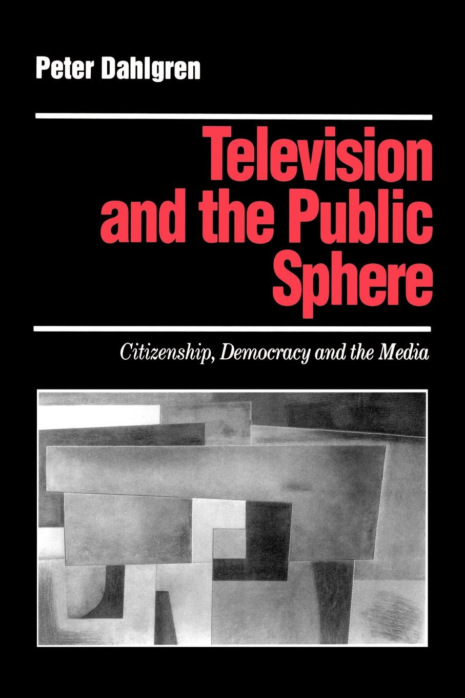 Peter Dahlgren Television and the Public Sphere. Citizenship, Democracy and the Media mediating europe new media mass communications and the european public sphere