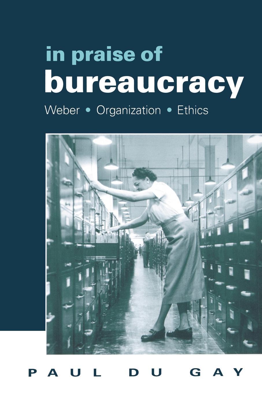 Paul Du Gay, Gay Du In Praise of Bureaucracy. Weber - Organization - Ethics