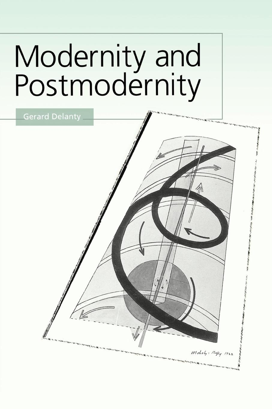 Gerard Delanty Modernity and Postmodernity. Knowledge, Power and the Self capitalism and modernity the great debate