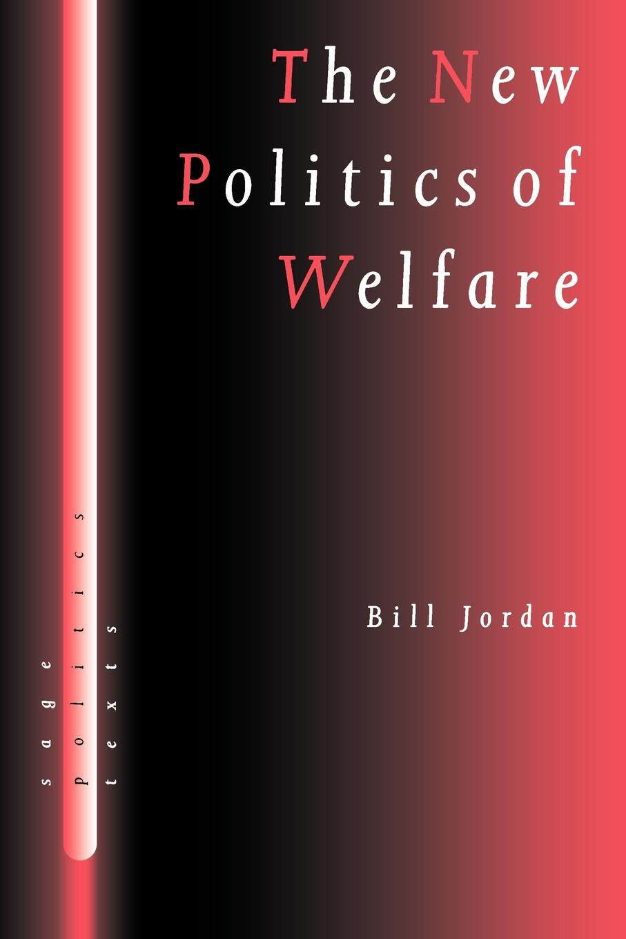 Bill Jordan The New Politics of Welfare. Social Justice in a Global Context bob deacon global social policy international organizations and the future of welfare
