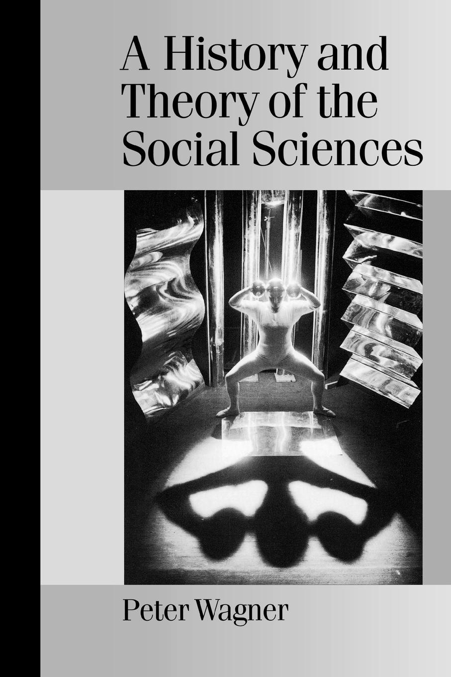 Peter Wagner A History and Theory of the Social Sciences. Not All That Is Solid Melts Into Air all that is solid