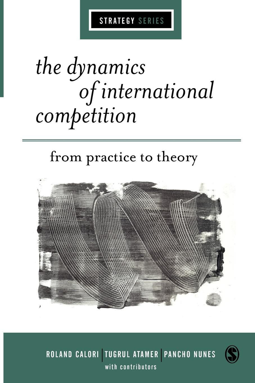 Roland Calori, Tugrul Atamer, Pancho Nunes The Dynamics of International Competition. From Practice to Theory pancho barraza tijuana