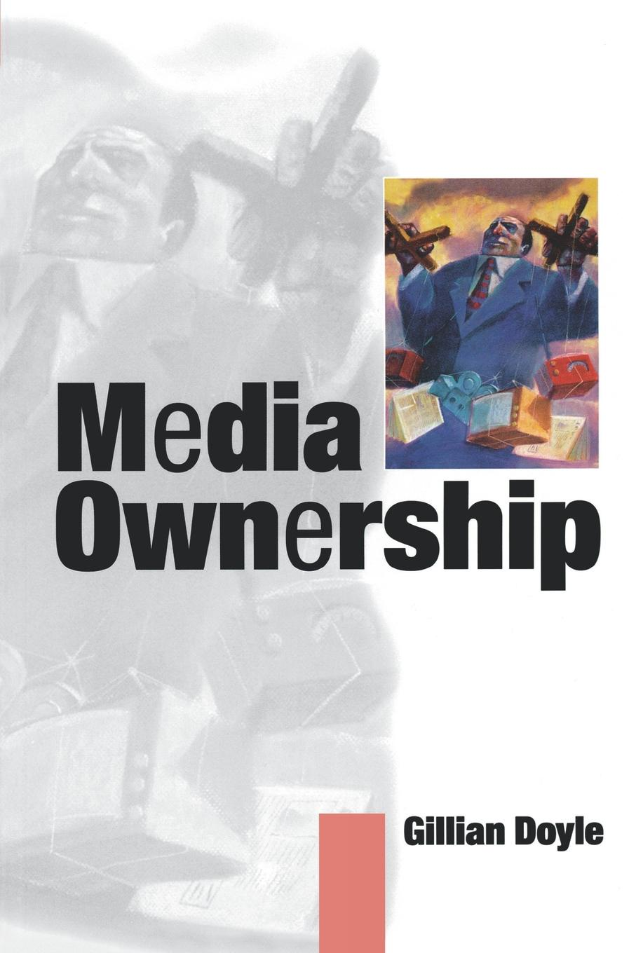 Gillian Doyle Media Ownership. The Economics and Politics of Convergence and Concentration in the UK and European Media