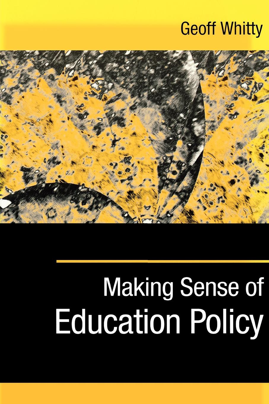 Geoff Whitty Making Sense of Education Policy. Studies in the Sociology and Politics of Education monica patrut and bogdan patrut web 2 0 in education and politics