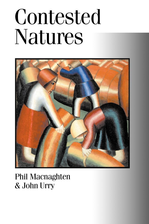 Phil Macnaghten, John Urry Contested Natures