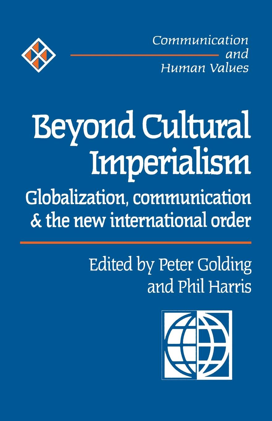 Beyond Cultural Imperialism. Globalization, Communication and the New International Order цена и фото