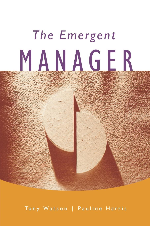 Tony J. Watson, Pauline Harris The Emergent Manager manager