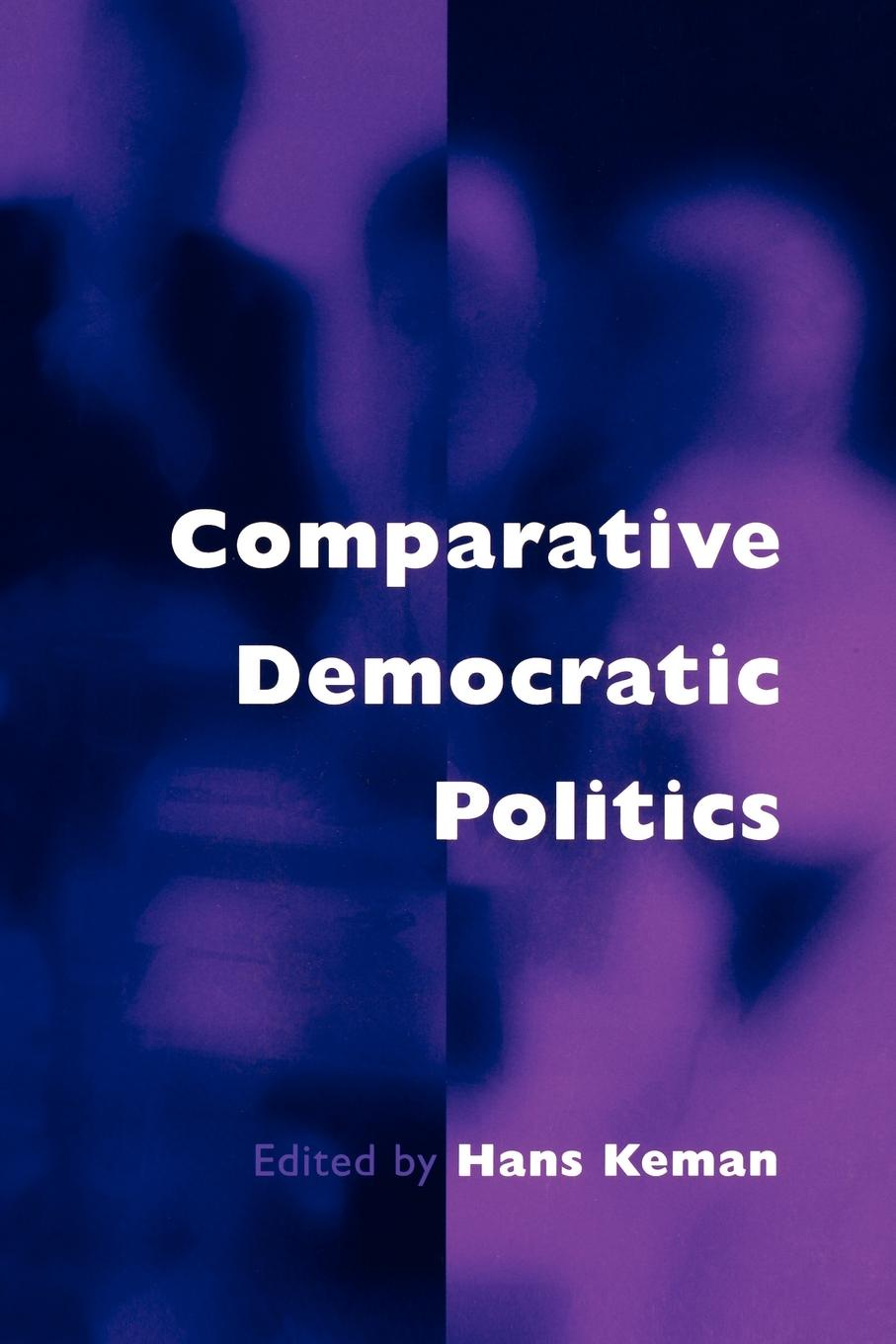 Comparative Democratic Politics. A Guide to Contemporary Theory and Research