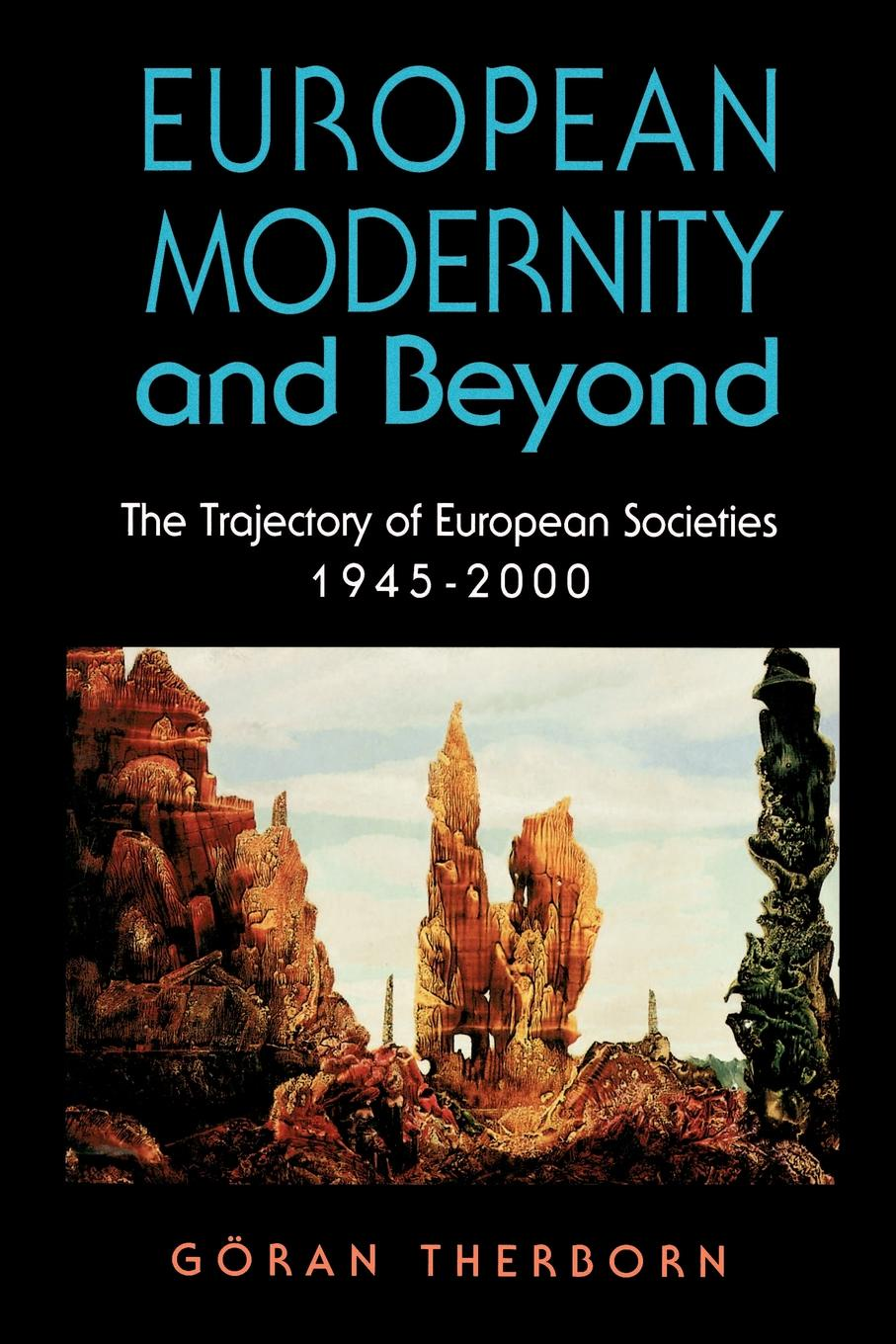 Goran Therborn European Modernity and Beyond. The Trajectory of European Societies, 1945-2000 goran therborn the killing fields of inequality