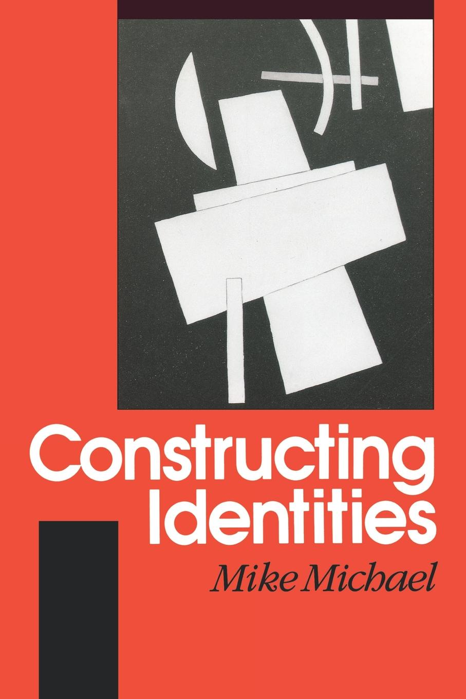 Mike Michael Constructing Identities. The Social, the Nonhuman and Change