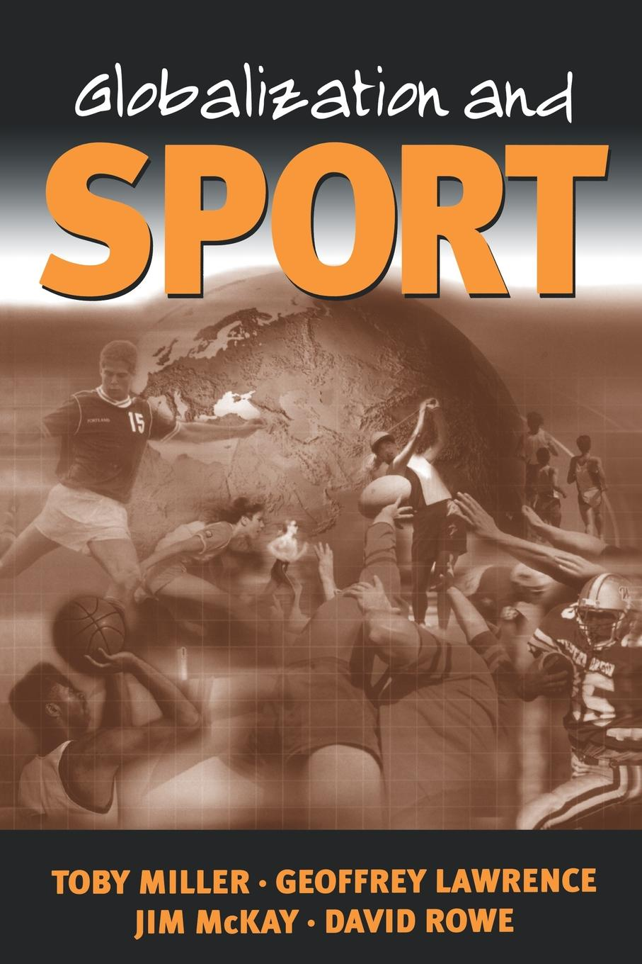 Toby Miller, Geoffrey A. Lawrence, Jim McKay Globalization and Sport. Playing the World