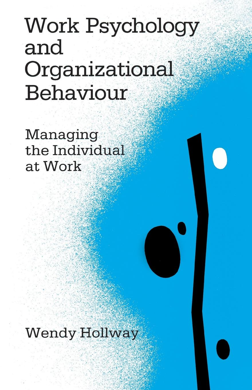 Wendy Hollway, W. Hollway Work Psychology and Organizational Behaviour. Managing the Individual at Work work the