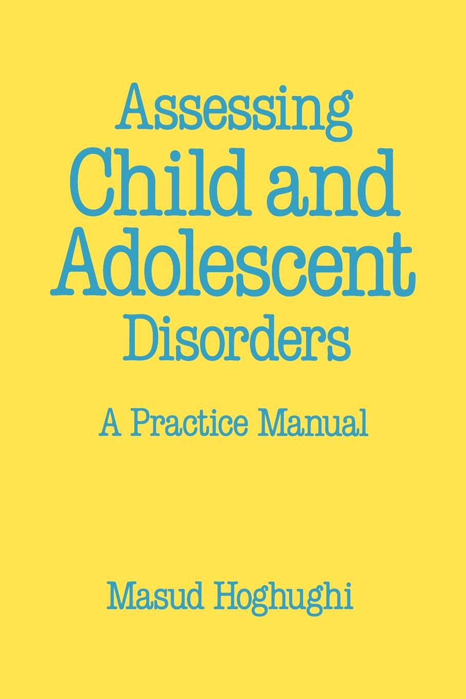 Masud Hoghughi, M. Hoghughi, Masud S. Hoghughi Assessing Child and Adolescent Disorders. A Practice Manual theodore beauchaine p child and adolescent psychopathology