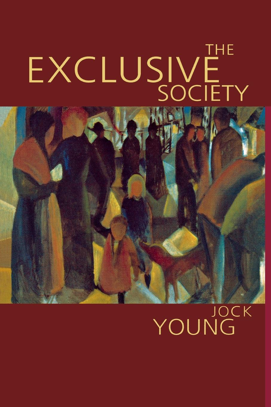 Jock Young The Exclusive Society. Social Exclusion, Crime and Difference in Late Modernity romani exclusion in france