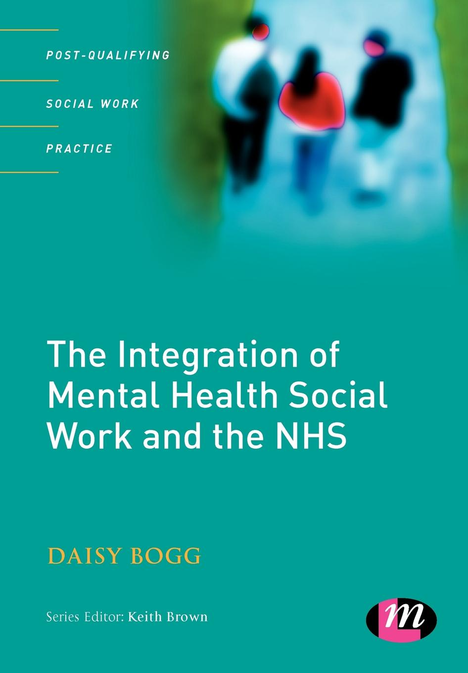 Daisy Bogg The Integration of Mental Health Social Work and the Nhs walker carl work and the mental health crisis in britain